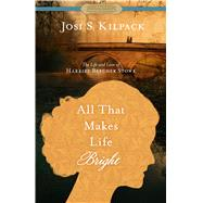 All That Makes Life Bright by Kilpack, Josi S., 9781629723419