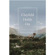 Clayfeld Holds on by Pack, Robert, 9780226303420