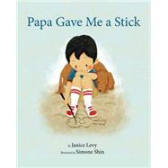 Papa Gave Me a Stick by Levy, Janice; Shin, Simone, 9781595723420