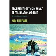 Regulatory Politics in an Age of Polarization and Drift: Beyond Deregulation by Allen Eisner; Marc, 9781138183421