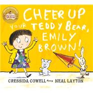 Emily Brown: Emily Brown and the Cheerful, Tearful Teddy Bear by Cowell, Cressida; Layton, Neal, 9781444923421
