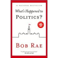 What's Happened to Politics? by Rae, Bob, 9781501103421