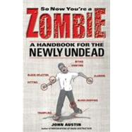 So Now You're a Zombie; A Handbook for the Newly Undead by Unknown, 9781569763421
