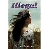 Illegal by Restrepo, Bettina, 9780061953422