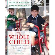 The Whole Child Developmental Education for the Early Years by Weissman, Patricia; Hendrick, Joanne, 9780132853422
