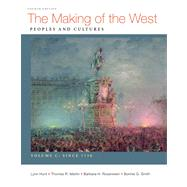 The Making of the West, Volume C: Since 1750 Peoples and Cultures by Hunt, Lynn; Martin, Thomas R.; Rosenwein, Barbara H.; Smith, Bonnie G., 9780312583422