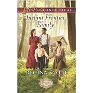 Instant Frontier Family by Scott, Regina, 9780373283422