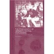 The Ethnography of Vietnam's Central Highlanders: A Historical Contextualization 1850-1990 by Salemink,Oscar, 9781138863422