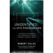 Unidentified: The Ufo Phenomenon: How World Governments Have Conspired to Conceal Humanity's Biggest Secret by Salas, Robert; Friedman, Stanton T., 9781601633422