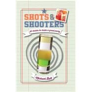 Shots and Shooters: 50 Recipes for a Quick Booze Hit by Butt, Michael, 9781909313422