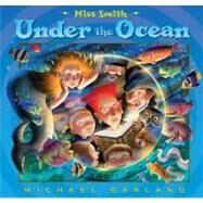 Miss Smith Under the Ocean by Garland, Michael, 9780525423423