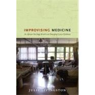 Improvising Medicine: An African Oncology Ward in an Emerging Cancer Epidemic by Livingston, Julie, 9780822353423