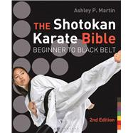The Shotokan Karate Bible 2nd edition Beginner to Black Belt by Martin, Ashley P., 9781632863423