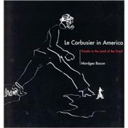 Corbusier in America : Travels in the Land of the Timid by Mardges Bacon, 9780262523424