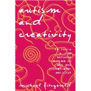 Autism and Creativity: Is There a Link between Autism in Men and Exceptional Ability? by Fitzgerald,Michael, 9780415763424