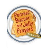 Peanut Butter and Jelly Prayers by Sevig, Julie B., 9780819233424