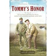 Tommy's Honor : The Story of Old Tom Morris and Young Tom Morris, Golf's Founding Father and Son by Cook, Kevin (Author), 9781592403424