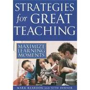 Strategies For Great Teaching : Maximize Learning Moments