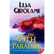 The 45th Parallel by Girolami, Lisa, 9781626393424