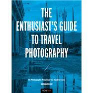 The Enthusiast's Guide to Travel Photography by Wright, Jordana, 9781681983424