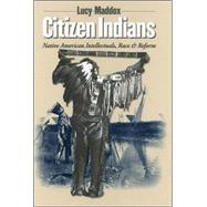 Citizen Indians by Maddox, Lucy, 9780801473425