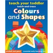 Teach Your Toddler Colours and Shapes by Picthall, Chez; Calver, Paul, 9781909763425