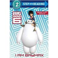 I Am Baymax (Disney Big Hero 6) by RH DISNEYRH DISNEY, 9780736433426