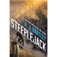 Steeplejack A Novel by Hartley, A. J., 9780765383426
