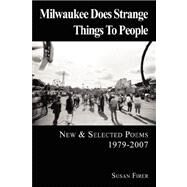 Milwaukee Does Strange Things to People by Firer, Susan, 9780979393426