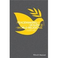 Peacemaking and the Challenge of Violence in World Religions by Omar, Irfan A.; Duffey, Michael K., 9781118953426