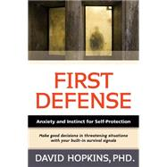 First Defense: Anxiety and Instinct for Self Protection by Hopkins, David, 9781594393426