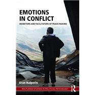 Emotions in Conflict: Inhibitors and Facilitators of Peace Making by Halperin; Eran, 9781138123427