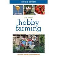 The Joy of Hobby Farming: Grow Food, Raise Animals, and Enjoy a Sustainable Life by Levatino, Michael; Levatino, Audrey, 9781632203427