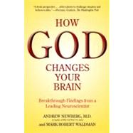 How God Changes Your Brain by NEWBERG, ANDREW MDWALDMAN, MARK ROBERT, 9780345503428