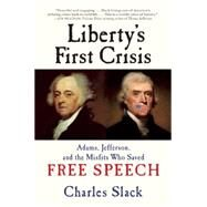 Liberty's First Crisis Adams, Jefferson, and the Misfits Who Saved Free Speech by Slack, Charles, 9780802123428
