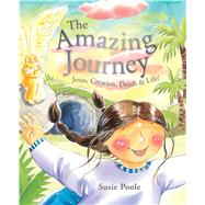 The Amazing Journey Jesus, Creation, Death, and Life! by Poole, Susie, 9781433683428