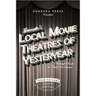 Toronto's Local Movie Theatres of Yesteryear by Taylor, Doug, 9781459733428