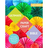 Ultimate Papercraft Bible A Complete Reference with Step-by-Step Techniques by Clayton, Marie, 9781911163428
