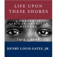 Life Upon These Shores by GATES, HENRY LOUIS JR, 9780307593429