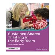 Sustained Shared Thinking in the Early Years: Linking theory to practice by Brodie; Kathy, 9780415713429
