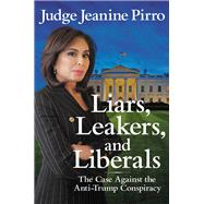Liars, Leakers, and Liberals by Pirro, Jeanine, 9781546083429