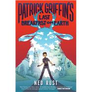 Patrick Griffin's Last Breakfast on Earth by Rust, Ned, 9781626723429