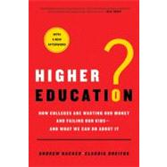 Higher Education? How Colleges Are Wasting Our Money and Failing Our Kids---and What We Can Do About It by Hacker, Andrew; Dreifus, Claudia, 9780312573430