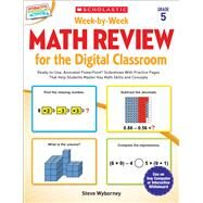 Week-by-Week Math Review for the Digital Classroom: Grade 5 Ready-to-Use, Animated PowerPoint� Slideshows With Practice Pages That Help Students Master Key Math Skills and Concepts by Wyborney, Steve, 9780545773430
