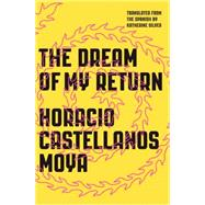 The Dream of My Return by Moya, Horacio Castellanos, 9780811223430