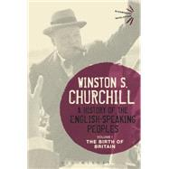 A History of the English-Speaking Peoples Volume I The Birth of Britain by Churchill, Sir Winston S., 9781474223430