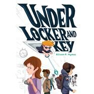 Under Locker and Key by Hymas, Allison K., 9781481463430