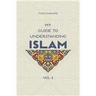 My Guide to Understanding Islam by Unknown, 9781597843430