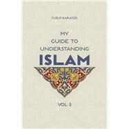 My Guide to Understanding Islam by Karagol, Yusuf, 9781597843430