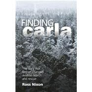 Finding Carla The story that forever changed aviation search and rescue by Nixon, Ross, 9781619543430